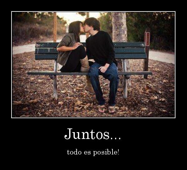 desmotivaciones.mx Juntos... todo es posible 13299747894 Estar Junto a Ti