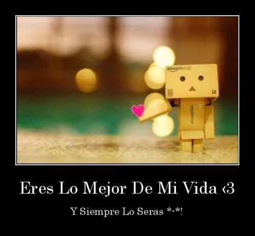 desmotivaciones.mx Eres Lo Mejor De Mi Vida 3 Y Siempre Lo Seras  134588355865 Lo mejor de mi vida eres tú
