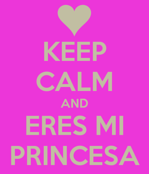keep calm and eres mi princesa 1 Eres mi princesa