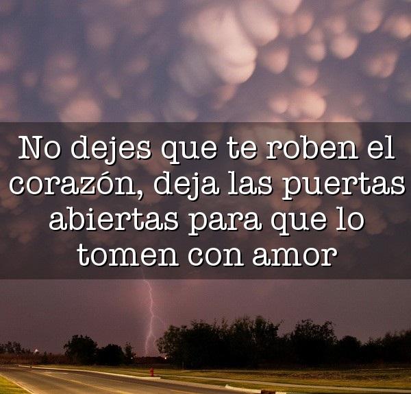 No dejes que te roben el corazon deja las puertas abiertas para que lo tomen con amor
